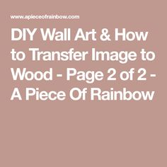DIY Wall Art & How to Transfer Image to Wood - Page 2 of 2 - A Piece Of Rainbow