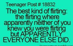 Omg this is soooo true! I'm always like what? And the people around me are like ur flirting! I'm like IDK