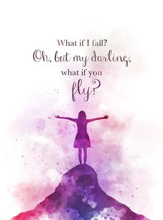What if i fall? Oh but my darling what if you fly? ART PRINT Quote Inspirational Nursery Gift Wall Art Home Decor Fly Quotes, Cute Quotes, Movie Quotes, Book Quotes, Words Quotes, Broadway Quotes, Qoutes, Sayings, Dreamy Quotes