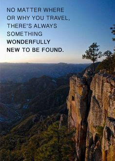 No matter where or why you travel, there's always something wonderfully new to be found. #travelquote #adventure