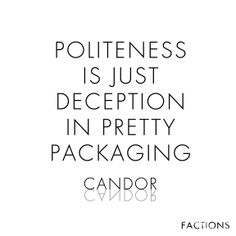 Politeness is just deception in pretty packaging - #Candor #Divergent quote