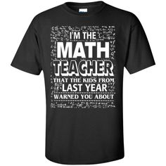 I am the Math Teacher that the Kids from Last Year Warned You About Teacher T-shirt Hoodie