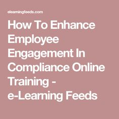 Excellent website on training and knowledge transfer human how to enhance employee engagement in compliance online training e learning feeds fandeluxe Image collections