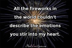 All the fireworks in the world couldn't describe the emotions you stir into my heart. Pure Love Quotes, Beautiful Love Quotes, Romantic Love Quotes, Heart Quotes, Bible Quotes, Me Quotes, Bible Verses, Fireworks Quotes, Good Quotes For Instagram