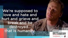 """""""We're supposed to love and hate and hurt and grieve and break and be destroyed...that is humanity."""" Owen Hunt to Amelia Shepherd, Grey's Anatomy quotes"""