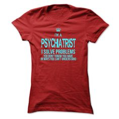 Wear this cool T-shirt and tell the world that you are Psychiatrist. Everybody must wear this Designer: xurijob Price: 19$