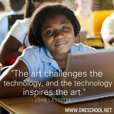 """""""The Art Challenges the technology, and the technology inspires the art."""" quote, inspire, art, education, kids, school,"""