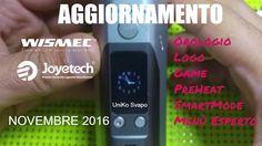 ------NEWS Novembre 2016----- Aggiornamento in casa Wismec & Joyetech Orologio - Logo - Game - PreHeat - ByPass - Menù Esperto ------------------------------...