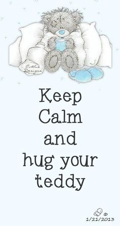 ".""KEEP CALM""  Hug your Tatty Teddy Today"