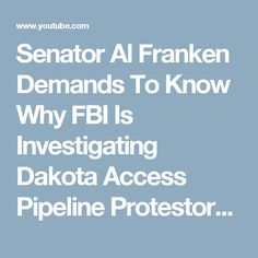 Senator Al Franken Demands To Know Why FBI Is Investigating Dakota Access Pipeline Protestors - YouTube