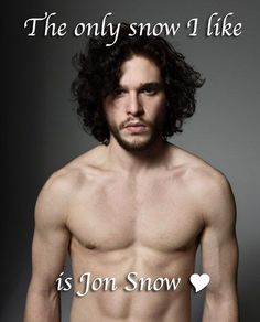 It's true. Jon Snow is the only snow that I like. Okay, okay. I love Jon Snow. He is smart even though he knows nothing. If I was the marrying type, I would totally marry Jon Snow. He is com...
