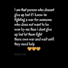 """In-your-face Poster """"I am that person who doesnt give up but if i know im fighting a war for someone who does not want..."""" by Keally Irias #179585 - Behappy.me Know Your Worth Quotes, Great Love Quotes, Love Poems, Hindi Quotes, Wisdom Quotes, True Quotes, Quotations, Relationship Quotes, Relationships"""