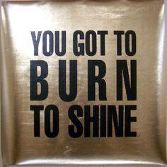 'You got to burn to shine'. John Giorno