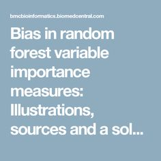 Bias in random forest variable importance measures: Illustrations, sources and a solution | BMC Bioinformatics | Full Text