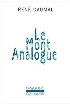 Le Mont Analogue. Roman d'aventures alpines, non euclidiennes et symboliquement authentiques - René Daumal, H.J. Maxwell, Claudio Rugafiori ...