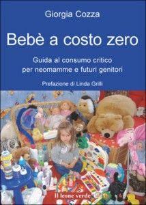 Bebè a costo zero: come non cedere alla tentazione dei troppi acquisti per il bimbo in arrivo. Libro di @Giorgia Cozza