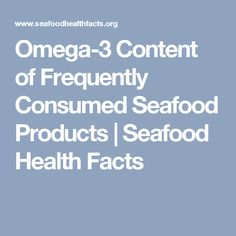 Omega-3 Content of Frequently Consumed Seafood Products | Seafood Health Facts