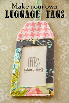 Delicious Reads: DIY: Make Your Own Luggage Tags (link to PDF pattern!)