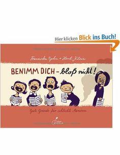 Benimm dich - bloß nicht!: Gute Gründe für schlechte Manieren: Amazon.de: Franziska Gehm, Horst Klein: Bücher