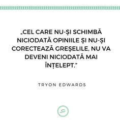 """""""Cel care nu-și schimbă niciodată opiniile și nu-si corectează greșelile, nu va deveni niciodată mai înțelept."""". - Tryon Edwards #tryonedwards Mai, Student, Words, Horse"""