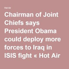 04-01-2016  Chairman of Joint Chiefs says President Obama could deploy more forces to Iraq in ISIS fight « Hot Air
