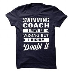 SWIMMING COACH I May Be Wrong But I Highly Doubt it T Shirts, Hoodies. Get it now ==► https://www.sunfrog.com/No-Category/SWIMMING-COACH--Doubt-it.html?57074 $21.99