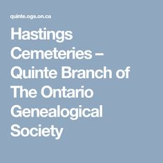 Hastings Cemeteries – Quinte Branch of The Ontario Genealogical Society Robinson Family, Cemetery Records, Anglican Church, Transcription, Lutheran, Roman Catholic, Family History, Genealogy, Ontario