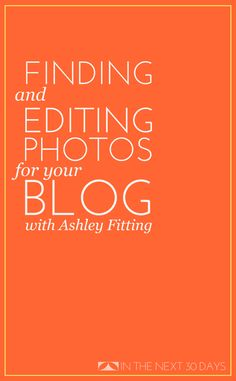 How to find and then edit great photos for your blog when you can't take them for yourself with Ashley of It's Fitting | In The Next 30 Days...