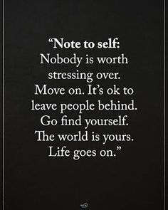 """1,889 Likes, 24 Comments - Positive Quotes Daily  (@positiveenergy_plus) on Instagram: """"""""Note to self: Nobody is worth stressing over. Move on. it's ok to leave behind. Go find yourself.…"""""""