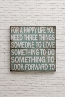 """For a happy life you need three things, someone to love, something to do, something to look forward to"" Large wall decoration"