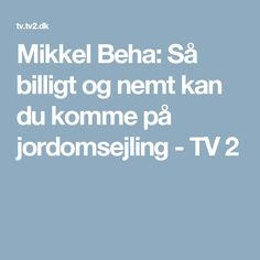 Mikkel Beha: Så billigt og nemt kan du komme på jordomsejling - TV 2