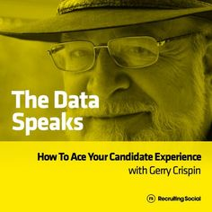 The Data Speaks: How To Ace Your Candidate Experience, with @talentboard's @gerrycrispin