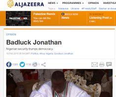 NIGERIAN TOP SECRET: Is this OK? Aljazeera article refers to GEJ as Bad...
