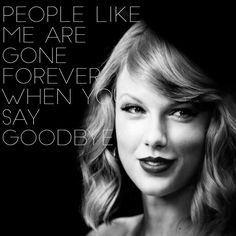 Trust me I'm never ever saying goodbye to Taylor swift she's going to remain mi idol forever