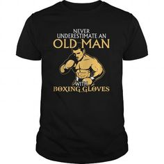 NEVER UNDERESTIMATE AN OLD MAN WITH BOXING GLOVES LIMITED TIME ONLY. ORDER NOW if you like, Item Not Sold Anywhere Else. Amazing for you or gift for your family members and your friends. Thank you! #boxing #shirts
