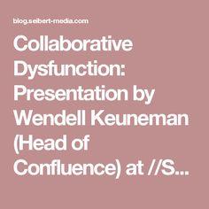 Collaborative Dysfunction: Presentation by Wendell Keuneman (Head of Confluence) at //SEIBERT/MEDIA   News, tips & guidance for agile, development, Atlassian Software (JIRA, Confluence, Stash, ...) and //SEIBERT/MEDIA
