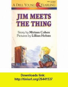 Jm Meets the Thing  A Dell Young Yearling Miriam Cohen, Illustrated by Lillian Hoban ,   ,  , ASIN: B003NZQSU0 , tutorials , pdf , ebook , torrent , downloads , rapidshare , filesonic , hotfile , megaupload , fileserve