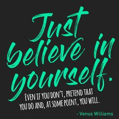 #Believeinyourself #Getoutthere #justdoit