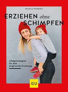 Erziehen ohne Schimpfen: Alltagsstrategien für eine artgerechte Erziehung GU Einzeltitel Partnerschaft & Familie: Amazon.de: Nicola Schmidt: Bücher