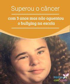 Superou o #câncer com 3 anos mas não aguentou o bullying na escola   O #bullying na #escola é pode causar feridas incuráveis em algumas pessoas. Conheça essa história e veja o quanto grave é esse problema sofrido pelas #crianças