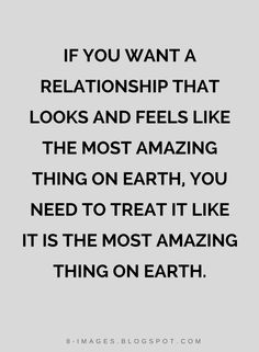Bad Relationship Quotes, Amazing Relationships Quotes, If you want a relationship that looks and feels like the most amazing thing on earth, you need to treat it like it is the most amazing thing on earth. Quotes To Live By, Me Quotes, Funny Quotes, Truth Quotes, Cool Words, Wise Words, Bad Relationship Quotes, Abraham Hicks Quotes, Hopeless Romantic