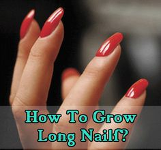 Nail Growth Tips: Long, shapely nails are high on all our wishlists. here are a few tips to help you.