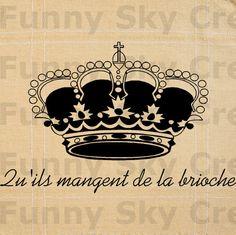 """Marie Antoinette Quote French Crown.  ''Qu'ils mangent de la brioche'' - means """"let them eat cake""""  -- Marie Antoinette #www.frenchriviera.com"""