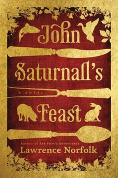 John Saturnall's Feast by Lawrence Norfolk,