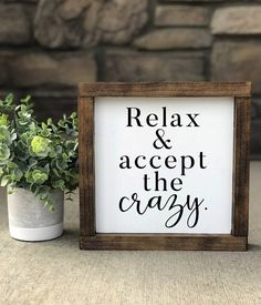 Relax and accept the crazy wood sign. Medium wood sign. Square wood sign. Framed wood farmhouse fixer upper style sign.