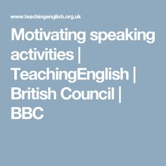 Motivating speaking: use more natural situations or games to make the interactions feel less forced and more fun.