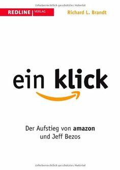 Ein Klick: Der Aufstieg von Amazon und Jeff Bezos von Richard L. Brandt, http://www.amazon.de/dp/3868814876
