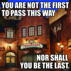 """""""You are not the first to pass this way, nor shall you be the last!"""""""