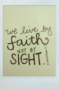 """""""For we walk by faith, not by sight"""" (II Corinthians 5:7, NKJV).  Are you walking by faith or sight today? In other words, are you choosing to believe God no matter what your circumstances look like, or are you making decisions and focusing your mind on what you can see.  As believers, we have to remember that we aren't just subject to this natural realm—what we can see, hear, touch, and smell."""