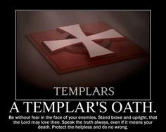Lived this way for many years and did not even know it was a Templars oath and creed. you don't have to be a Templar to live by that oath. a good way to look at things. Ronin Samurai, Christian Warrior, Warrior Quotes, Freemasonry, Chivalry, At Least, Wisdom, Faith, Words